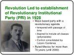 revolution led to establishment of revolutionary institutional party pri in 1928