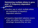 maintaining multiple alleles in gene pool 3 frequency dependent selection