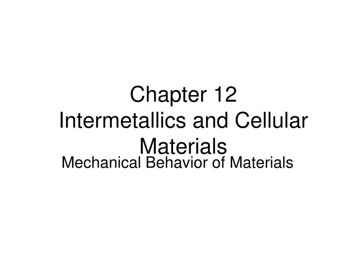 chapter 12 intermetallics and cellular materials n.