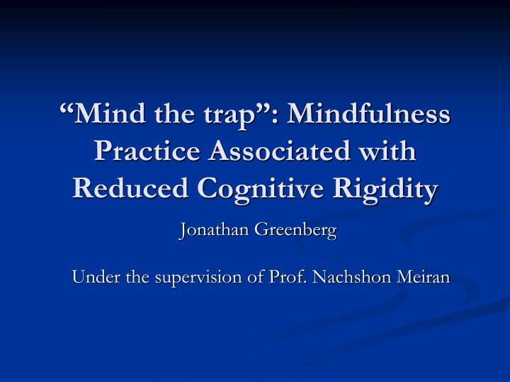 mind the trap mindfulness practice associated with reduced cognitive rigidity n.