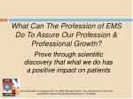 what can the profession of ems do to assure our profession professional growth
