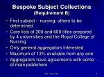 bespoke subject collections requirement b