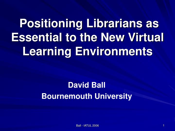 positioning librarians as essential to the new virtual learning environments n.