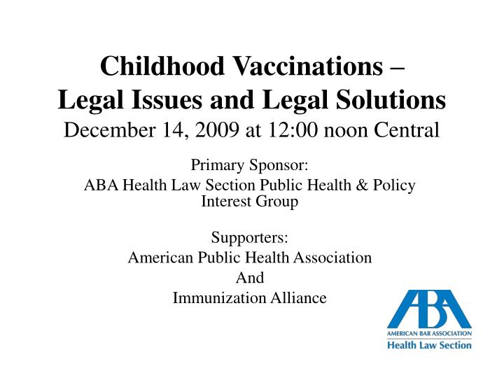 childhood vaccinations legal issues and legal solutions december 14 2009 at 12 00 noon central n.