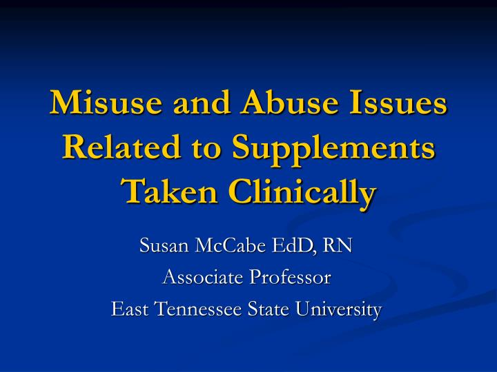 misuse and abuse issues related to supplements taken clinically n.