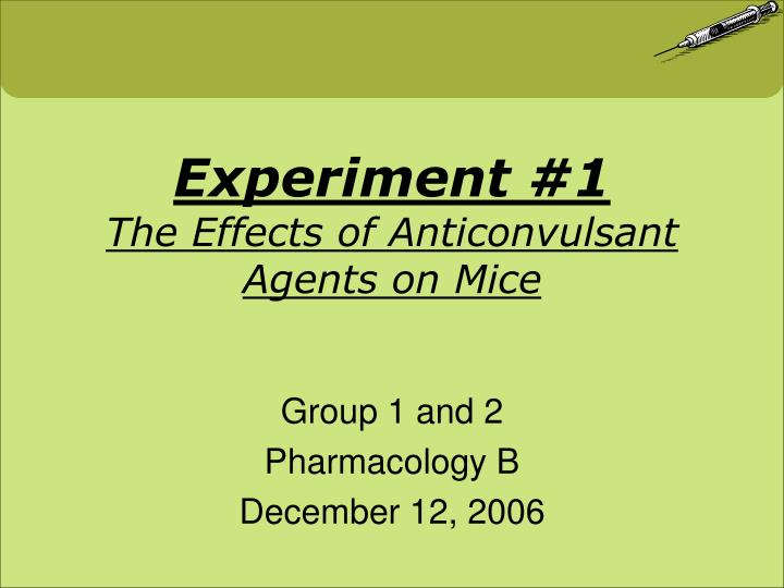 experiment 1 the effects of anticonvulsant agents on mice n.