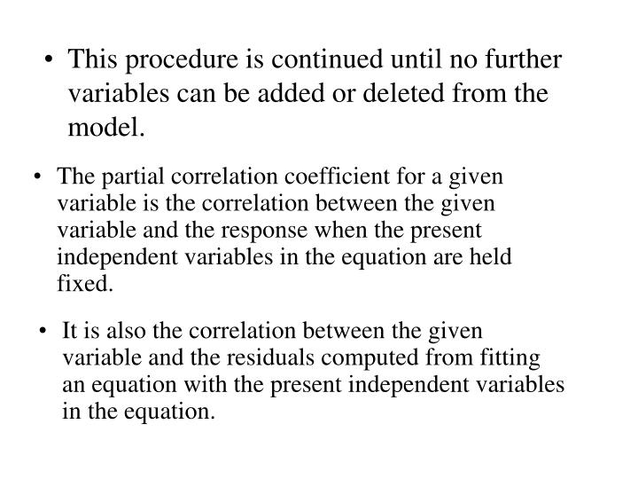 This procedure is continued until no further variables can be added or deleted from the model.