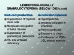 leukopenia usually granulocytopenia below 1000 c mm