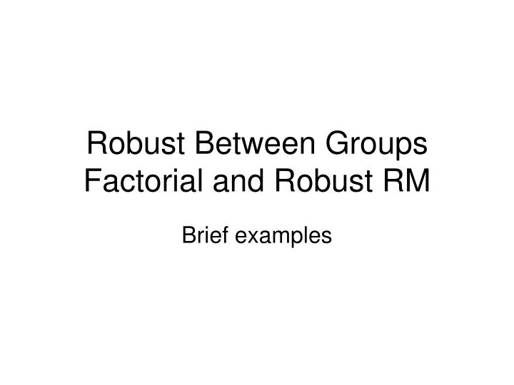 robust between groups factorial and robust rm n.