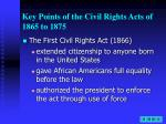 key points of the civil rights acts of 1865 to 1875