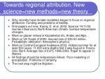 towards regional attribution new science new methods new theory
