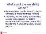 what about the low ability worker1