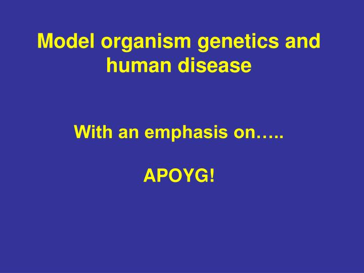 model organisms Because we are the model organisms  indeed, over the past decade, we have deepened our understanding not only of how the genomic blueprint for human biology manifests physical and chemical characteristics (phenotype), but also of how traits can change in response to the environment.