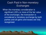 cash paid in non monetary exchanges