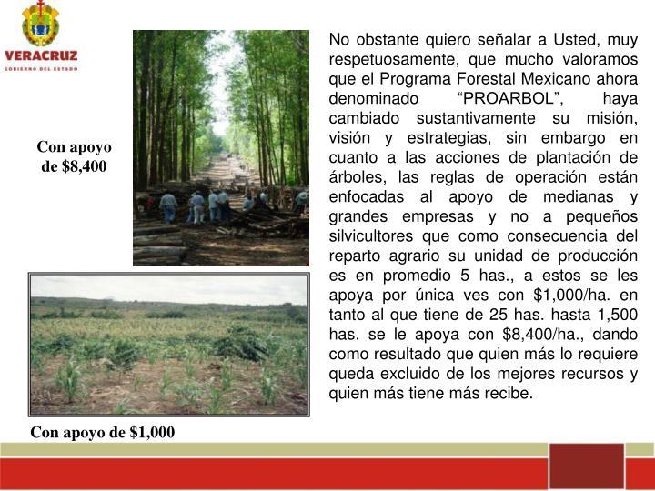 No obstante quiero señalar a Usted, muy respetuosamente, que mucho valoramos que el Programa Forest...