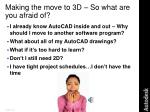 making the move to 3d so what are you afraid of