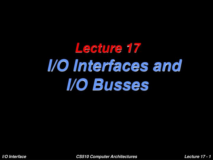 lecture 17 i o interfaces and i o busses n.