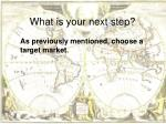 what is your next step