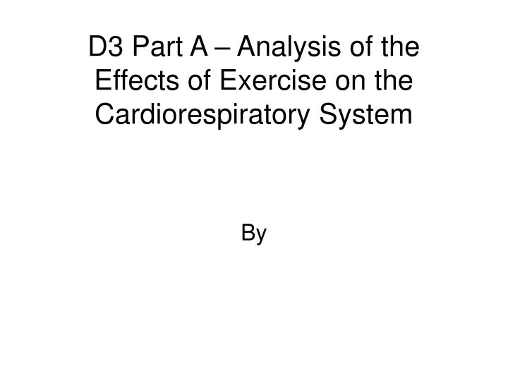 d3 part a analysis of the effects of exercise on the cardiorespiratory system n.