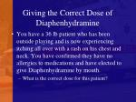 giving the correct dose of diaphenhydramine