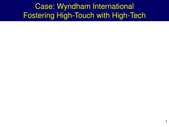 case wyndham international fostering high touch with high tech n.