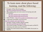 to learn more about place based learning read the following