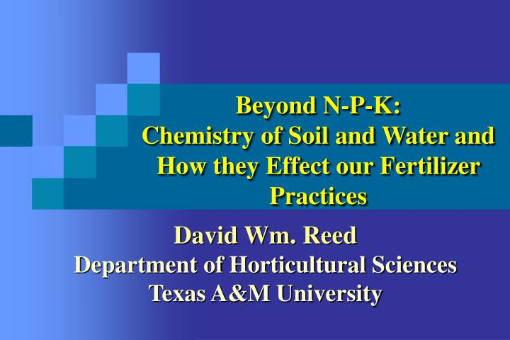 beyond n p k chemistry of soil and water and how they effect our fertilizer practices n.