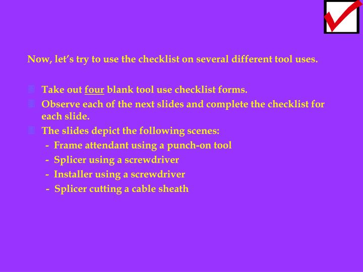 Now, let's try to use the checklist on several different tool uses.