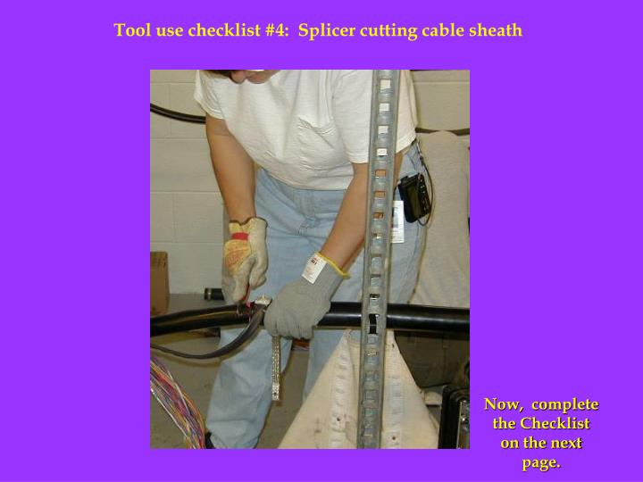 Tool use checklist #4:  Splicer cutting cable sheath