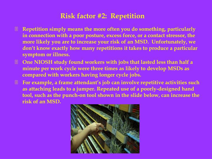 Risk factor #2:  Repetition
