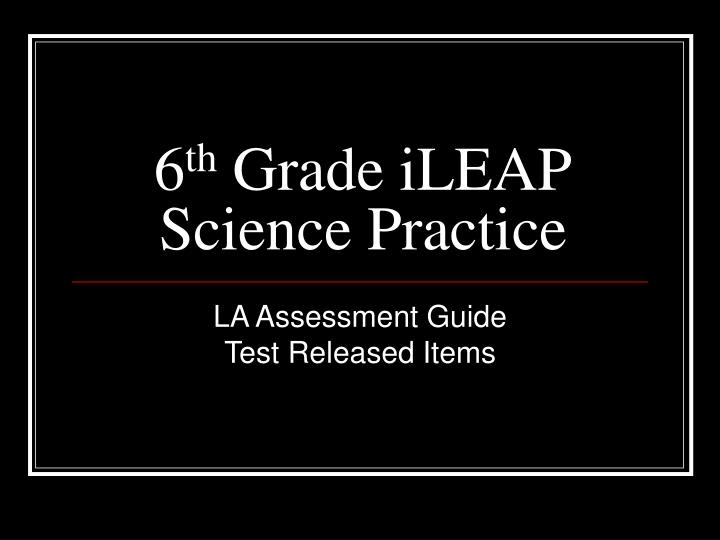6 th grade ileap science practice n.