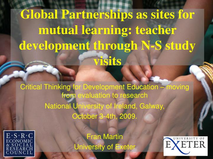 global partnerships as sites for mutual learning teacher development through n s study visits n.