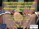 global partnerships as sites for mutual learning teacher development through n s study visits
