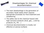 disadvantages for chemical decontamination