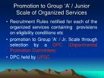 promotion to group a junior scale of organized services