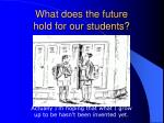 what does the future hold for our students