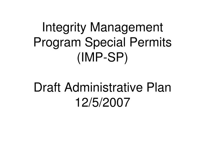 integrity management program special permits imp sp draft administrative plan 12 5 2007 n.