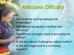 anticipate difficulty