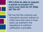 will leas be able to request a waiver to exceed 15 carry over limit for sy 2008 09 09 10