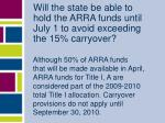 will the state be able to hold the arra funds until july 1 to avoid exceeding the 15 carryover