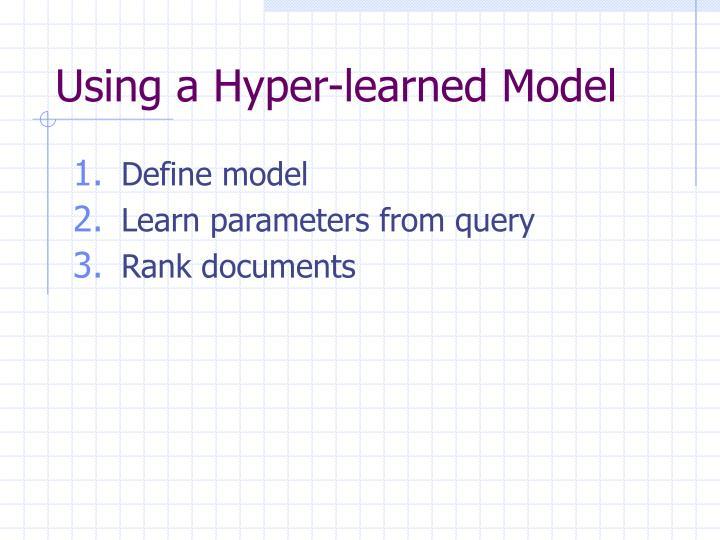 Using a Hyper-learned Model