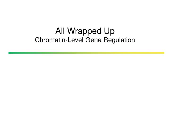 all wrapped up chromatin level gene regulation n.