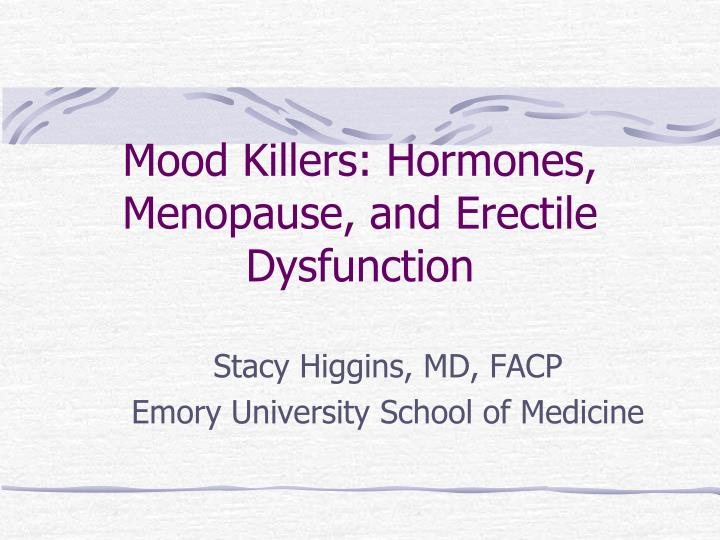 mood killers hormones menopause and erectile dysfunction n.