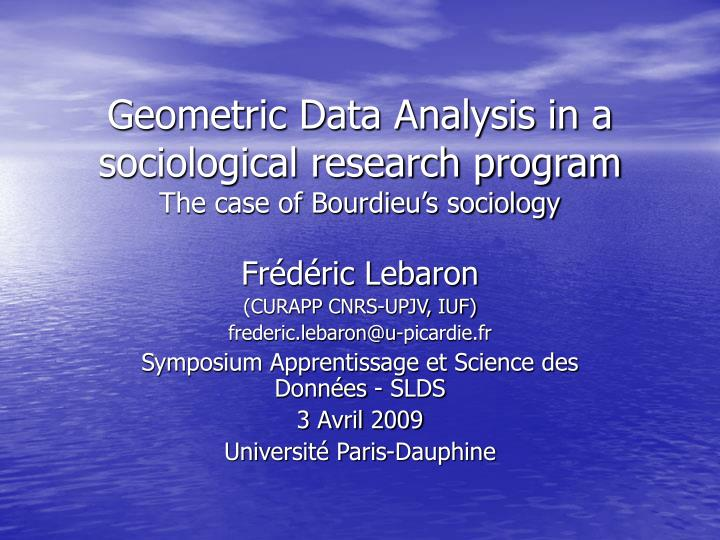 geometric data analysis in a sociological research program the case of bourdieu s sociology n.