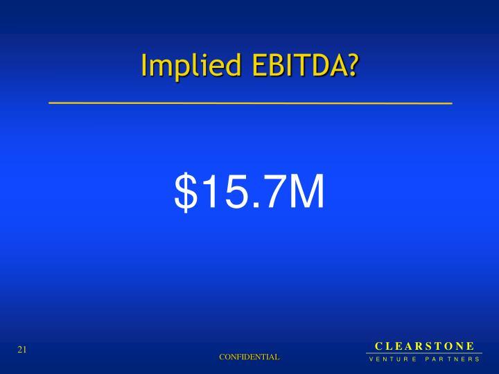 Implied EBITDA?
