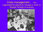 crisis management the organisational capacity to manage a crisis or disaster through to recovery