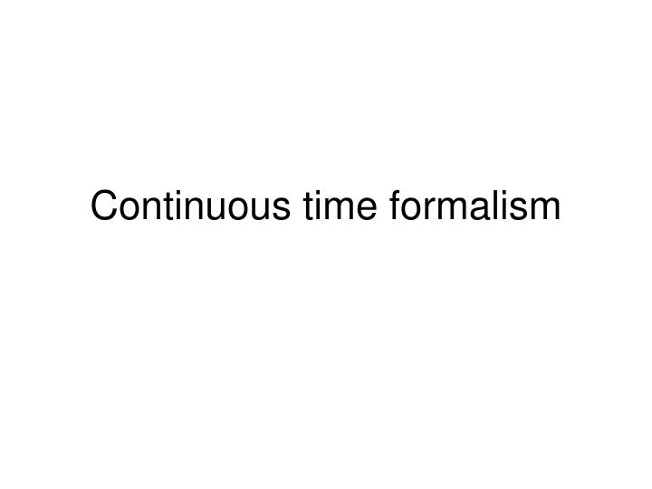 continuous time formalism n.
