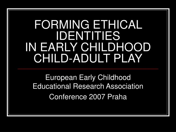 forming ethical identities in early childhood child adult play n.