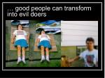 good people can transform into evil doers