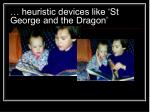 heuristic devices like st george and the dragon